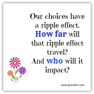 choices have ripple effect